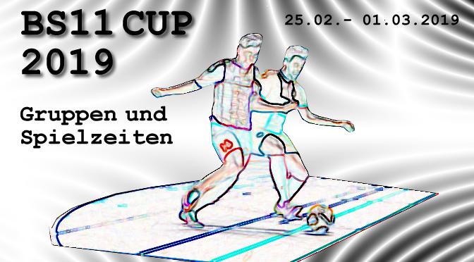 BS11 CUP 2019 | Gruppen & Spielzeiten
